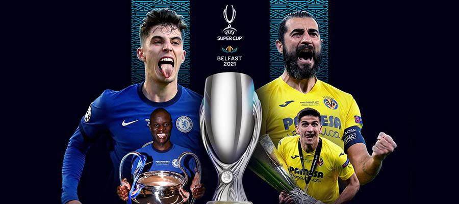 UEFA 2021 Super Cup Betting Preview: Chelsea Vs Villarreal Analysis